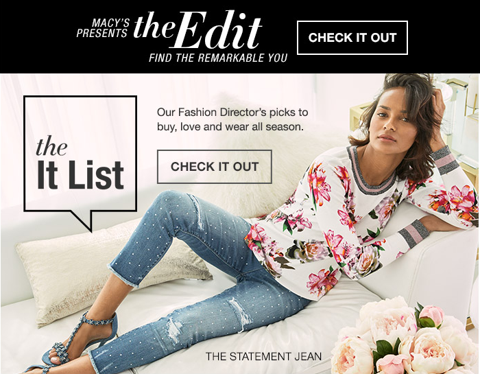 Macys presents, the Edit, Find The Remarkable You, Check it Out, The it List, Our Fashion Directors picks to buy, love and wear all season, Check it Out, The Statement