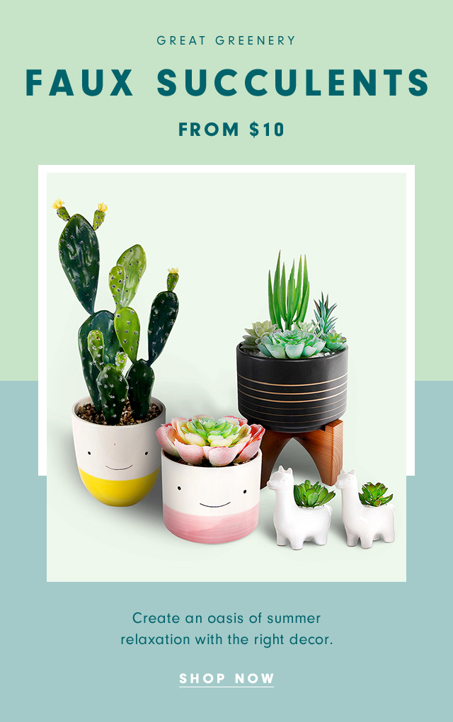 Great Greenery: Faux Succulents from $10 | Create an oasis of summer relaxation with the right decor. | Shop Now