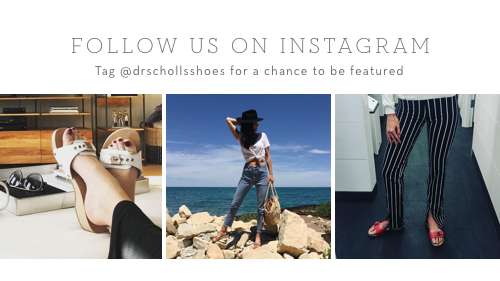 Follow us on Instagram and tag @drschollsshoes for a chance to be featured