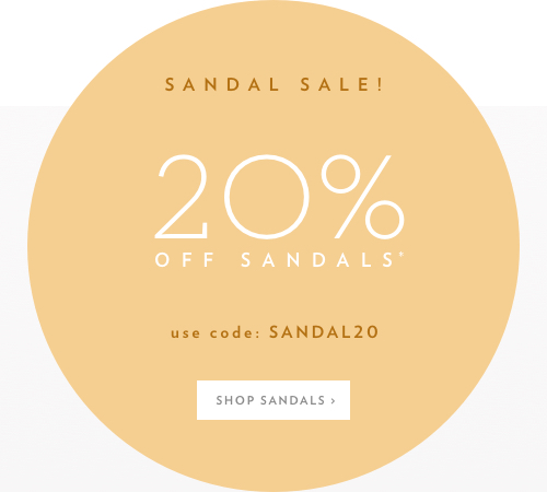 20% off Sandals* with code: SANDAL20 Shop Sandals