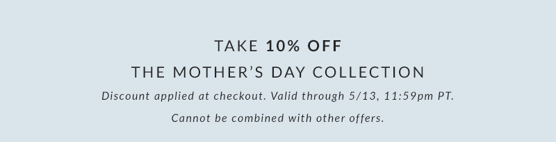 Take 10% off the mother's day collection with code MOMSDAY2018