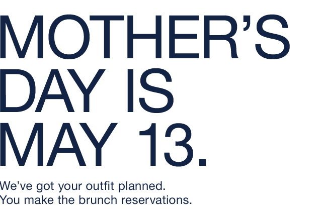 MOTHERS DAY IS  MAY 13.