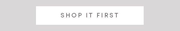 SHOP IT FIRST