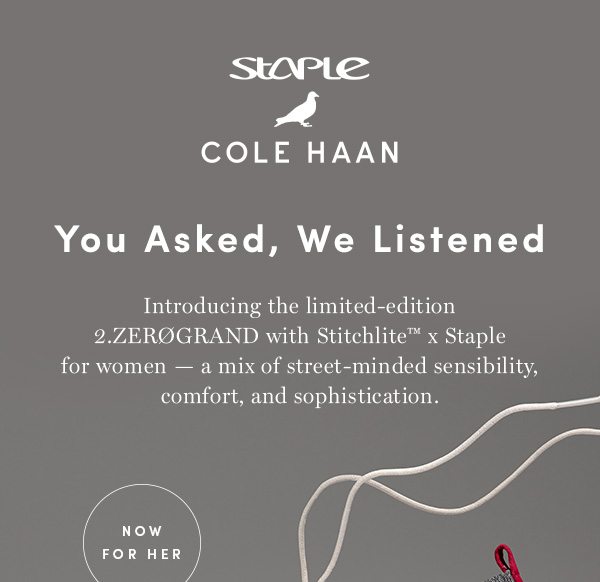 STAPLE + COLE HAAN | You Asked, We Listened | Introducing the limited-edition 2.ZEROGRAND with Stitchlite x Staple for women - a mix of street-minded sensibility, comfort, and sophistication.