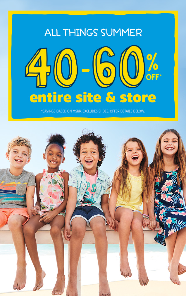 All things summer   40-60% off* entire site & store   *Savings based on MSPR. Excludes shoes. Offer details below.