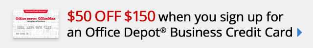 $50 off $150 when you sign up for a new Office Depot Credit Card