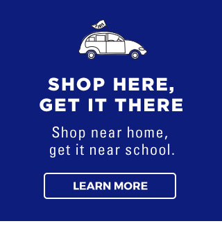 SHOP HERE, GET IT THERE | Shop near home, get it near school. | LEARN MORE