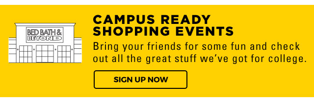 CAMPUS READY SHOPPING EVENTS | Bring your friends for some fun and check out all the great stuff we've got for college. | SIGN UP NOW