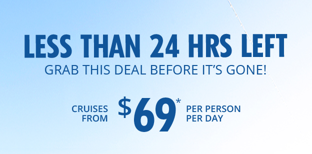 LESS THAN 24 HRS LEFT! CRUISES FROM $69
