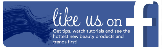 like us on Facebook | Get tips, watch tutorials and see the hottest new beauty products and trends first!