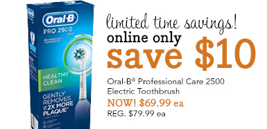 limited time savings! | online only save $10 | Oral-B Professional Care 2500 Electric Toothbrush | NOW! $69.99 ea | REG. $79.99 ea