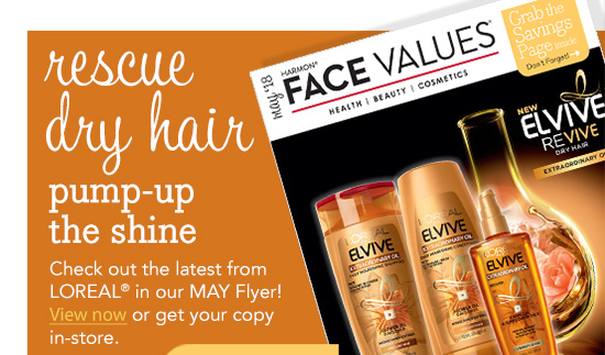 rescue dry hair | pump-up the shine| Check out the latest from L'Oreal in our MAY Flyer! | View now or get your copy in-store.