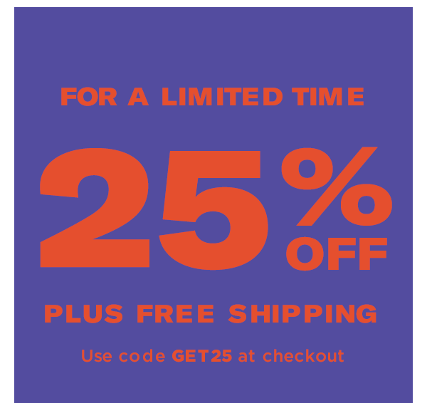 FOR A LIMITED TIME -- 25% off Select Styles with code GET25