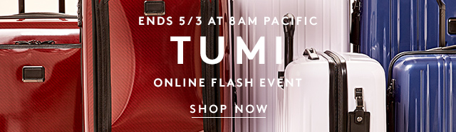 Ends 5/3 at 8AM Pacific | TUMI | Online Flash Event | Shop Now
