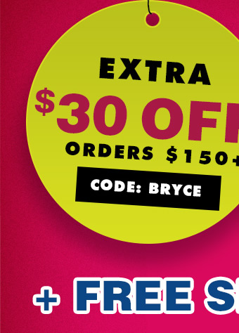 Extra $30 off Orders $150+. Code: BRYCE