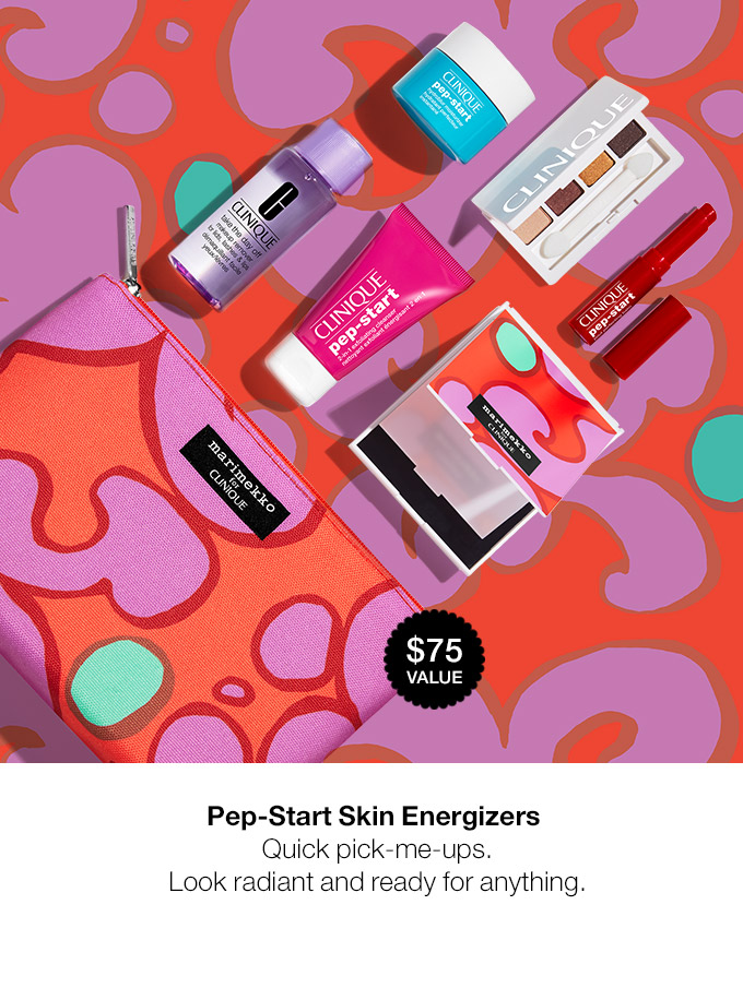 $75 VALUE Pep-Start Skin Energizers Quick pick-me-ups. Look radiant and ready for anything.