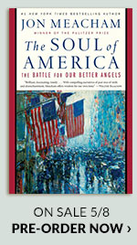 The Soul of America: The Battle for Our Better Angels by Jon Meacham On Sale 5/85 | PRE-ORDER NOW