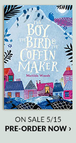The Boy, the Bird, and the Coffin Maker by Matilda Woods On Sale 5/15 | PRE-ORDER NOW