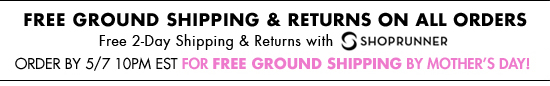 FREE GROUND SHIPPING & RETURNS ON ALL ORDERS - Free 2-Day Shipping & Returns with SHOPRUNNER