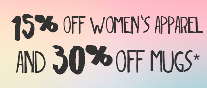 15% off Womens Apparel AND 30% off Mugs*
