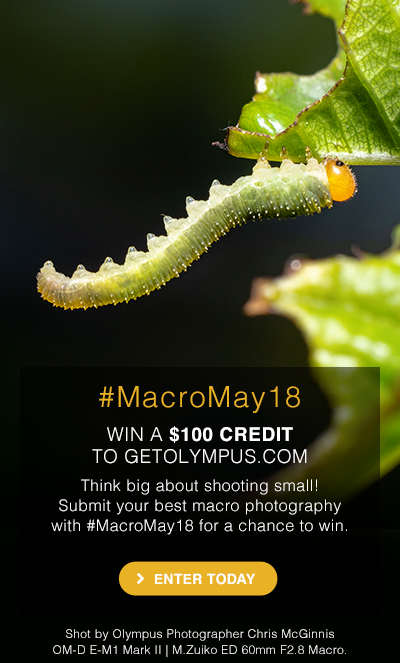 Share your best macro photography with #MacroMay18 for a chance to win a $100 credit.