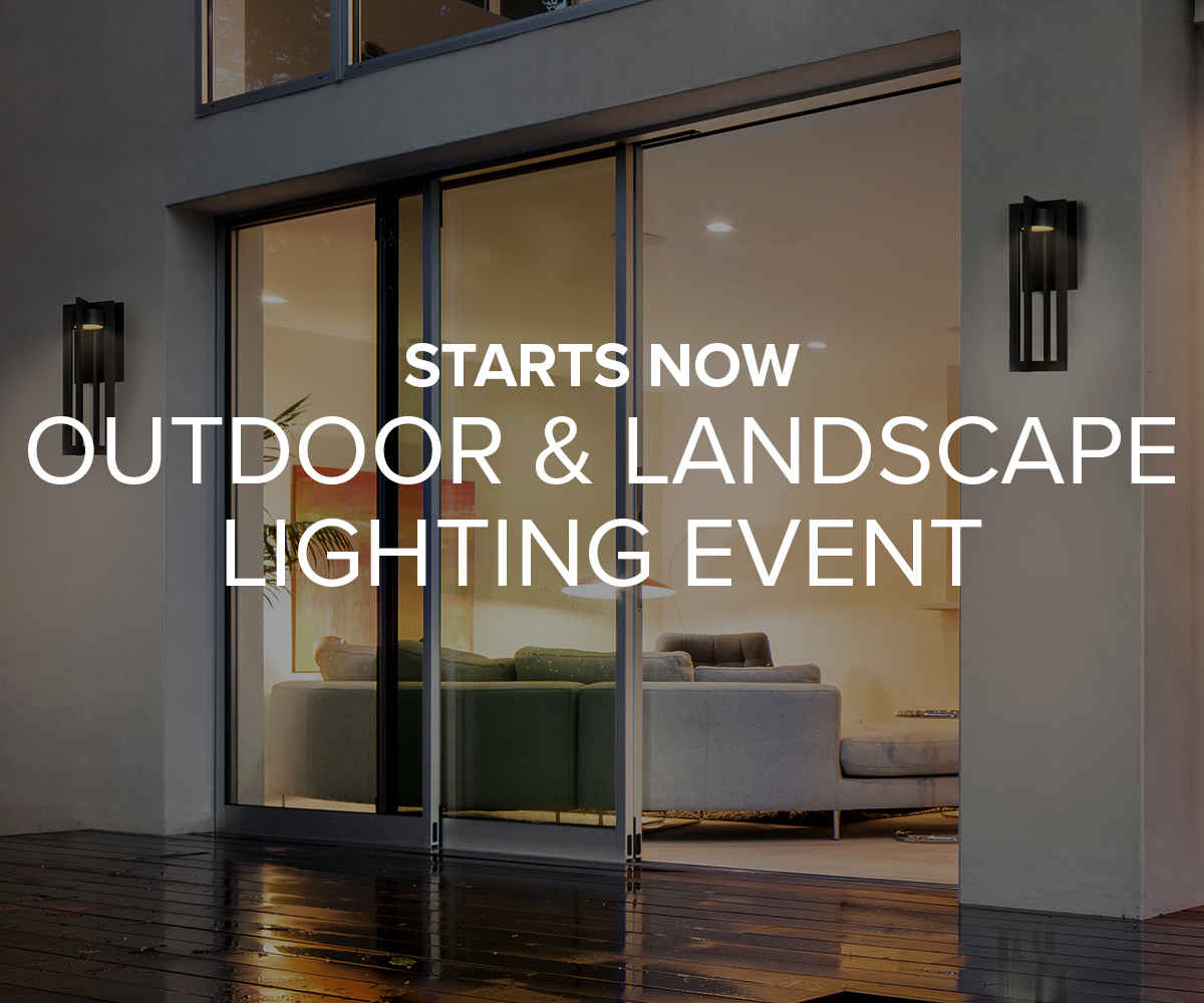 STARTS NOW - Outdoor & Landscape Lighting Event