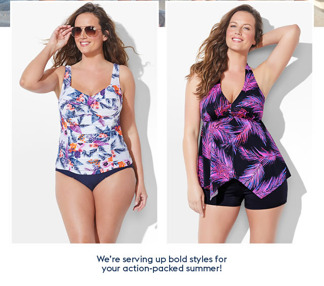 We're serving up bold styles for your action-packed summer!