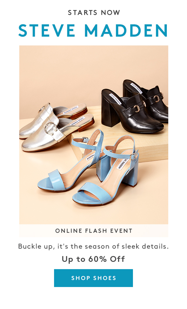 Starts Now | Steve Madden | Online Flash Event | Buckle up, it's the season of sleek details. | Up to 60% Off | Shop Shoes