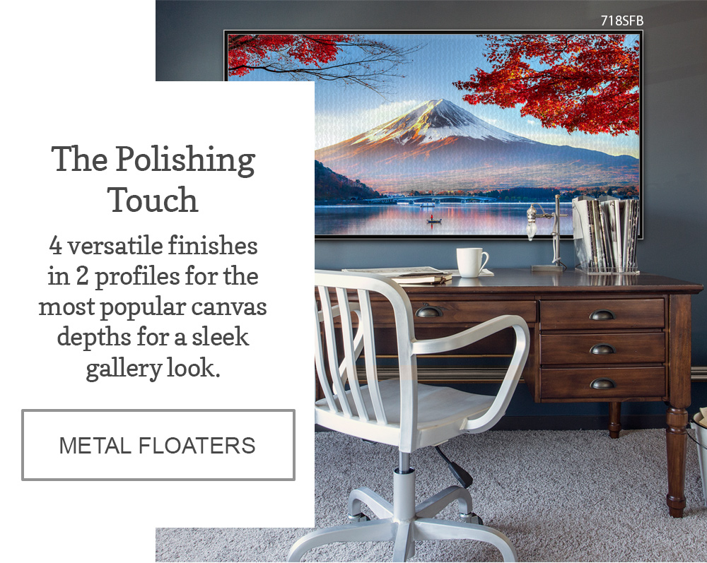 4 versatil finishes in 2 profiles for the most popular canvas depths for a sleek gallery look.
