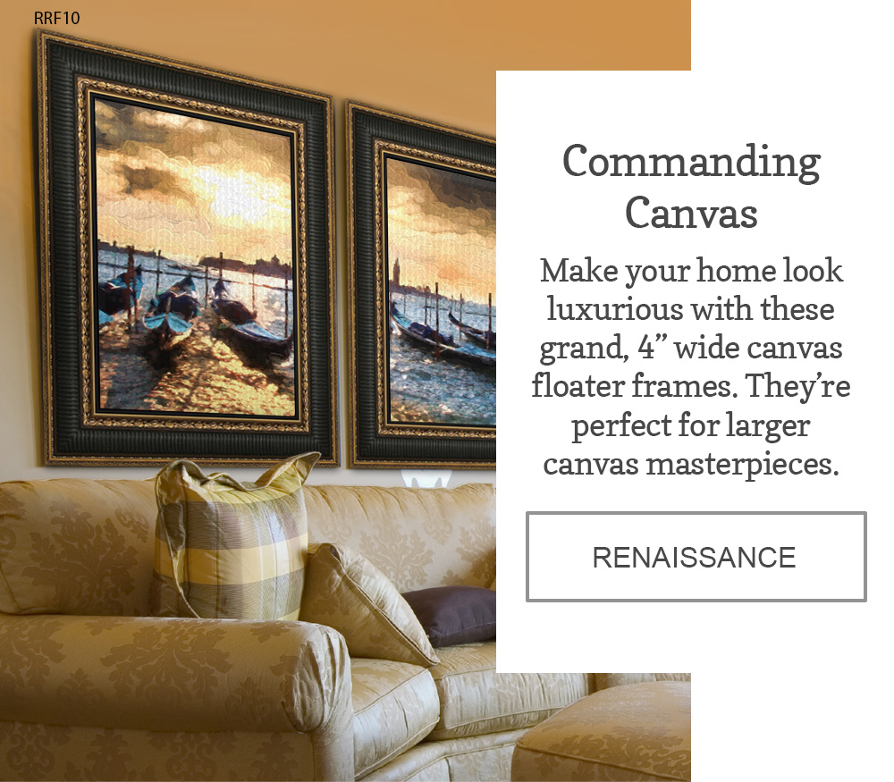Make your home look luxurious with these grand 4 inch wide canvas floater frames. They're perfect for larger canvas masterpieces.