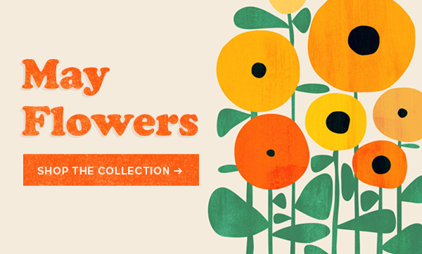 May Flowers  Shop the Collection >