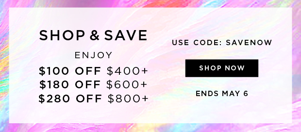 Shop & Save - Enjoy $100 Off $400+, $180 Off $600+, $280 Off $800+ | Use Code: SAVENOW