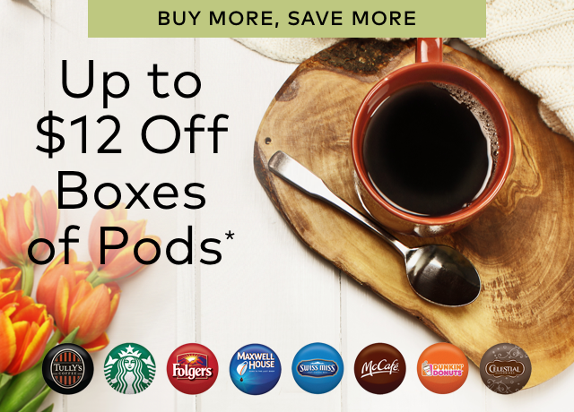BUY MORE, SAVE MORE | Up to $12 Off Boxes of Pods*