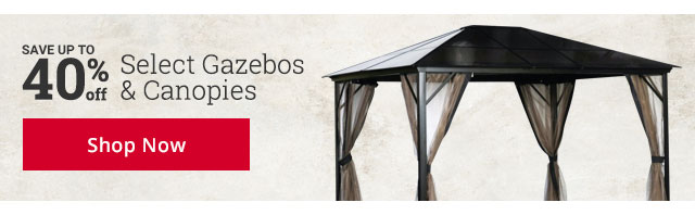 SAVE UP TO 40% off Select Gazebos & Canopies Shop Now