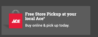 Free Store Pickup at your Local Ace Buy online & pick up today