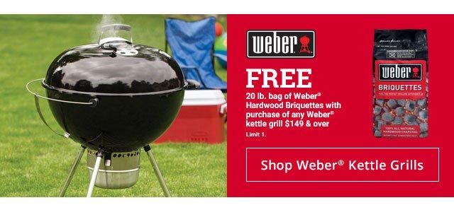 weber FREE 20lb. bag of Weber* Hardwood Briquettes with purchase of any Weber kettle grill $149 & over Limit 1. Shop Weber Kettle Grills