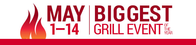 MAY 1-14 BIGGEST GRILL EVENT OF THE YEAR