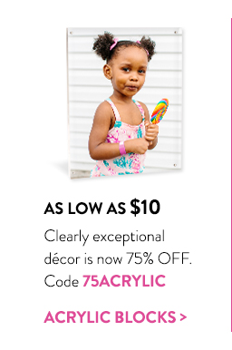 As low as $10 | Clearly exceptional dcor is now 75% off. | Code 75ACRYLIC | Acrylic blocks >