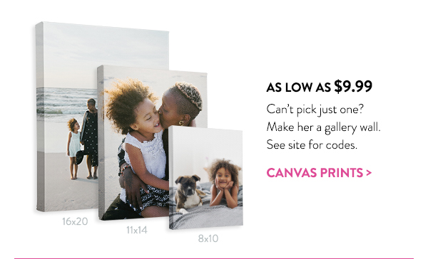 As low as $9.99 | Can't pick just one? Make her a gallery wall.  See site for codes. | Canvas prints >