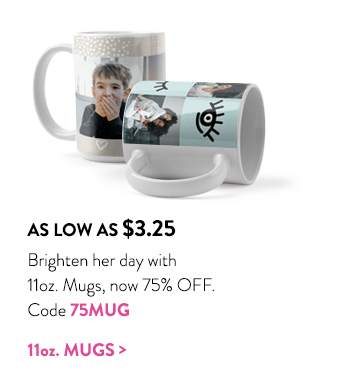 As low as $3.25 | Brighten her day with 11oz. Mugs, now 75% off. | Code 75MUG | 11oz. Mugs >