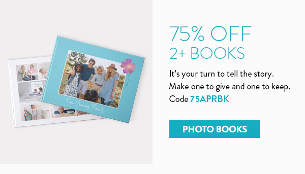 75% off 2+ Books | It's your turn to tell the story. | Make one to give and one to keep. | Code 75APRBK | Photo books