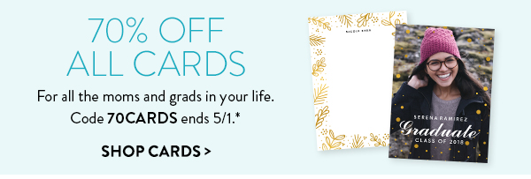 70% off all cards | For all the moms and grads in your life.  Code 70CARDS ends 5/1.* | Shop cards >