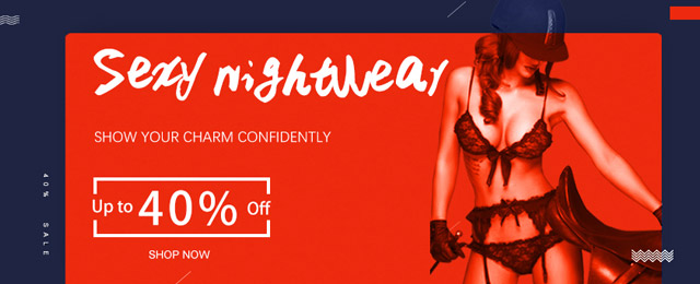 Sexy nightwear up to 40% OFF SHOP NOW