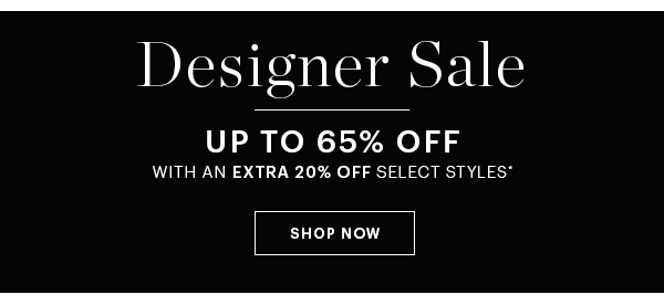 DESIGNER SALE, UP TO 65% OFF, SHOP NOW
