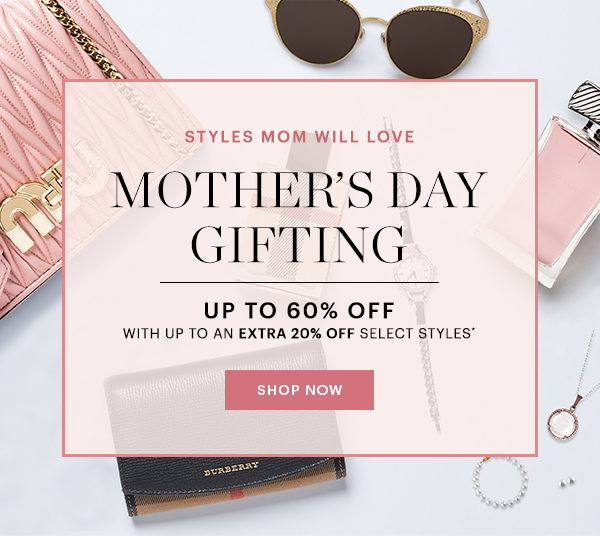 MOTHER'S DAY GIFTING, UP TO 60% OFF, SHOP NOW