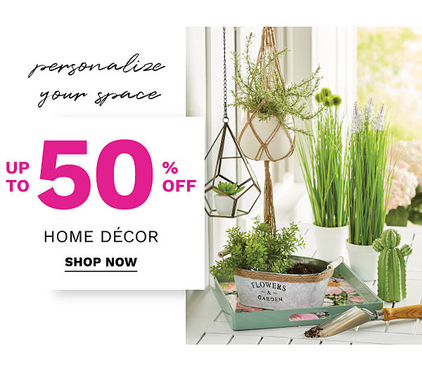 Personalize your space - Up to 50% off Home Decor. Shop Now.