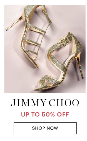 JIMMY CHOO, UP TO 50% OFF, SHOP NOW