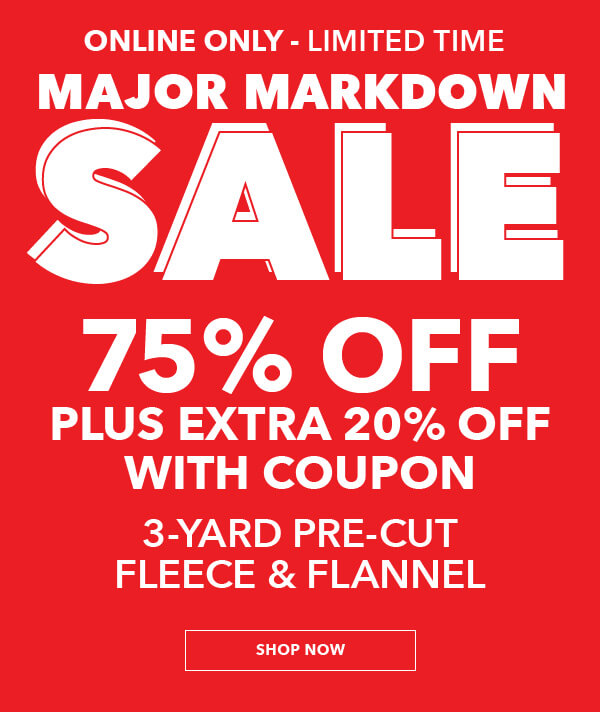 ENTIRE STOCK 75% off plus extra 20% off 3 Yard Pre-Cut Fabrics.