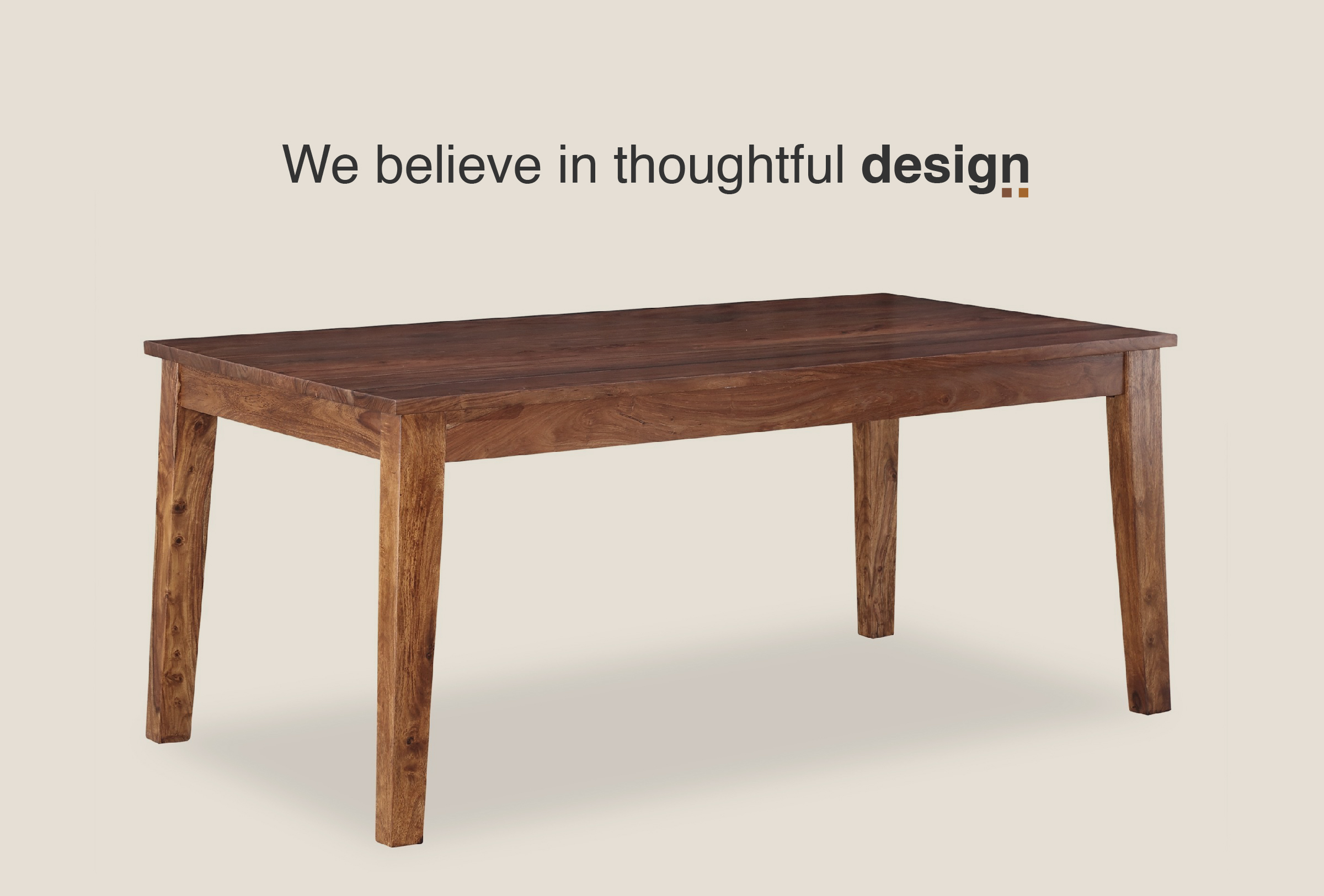We belive in thoughtful design