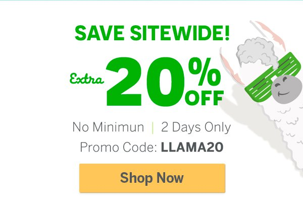 Save an Extra 20% off your order with code: LLAMA20 Two Days only